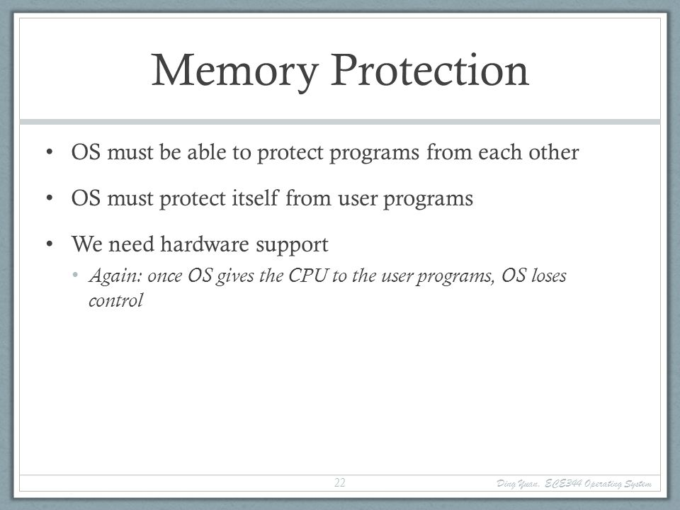 Memory Protection OS must be able to protect programs from each other