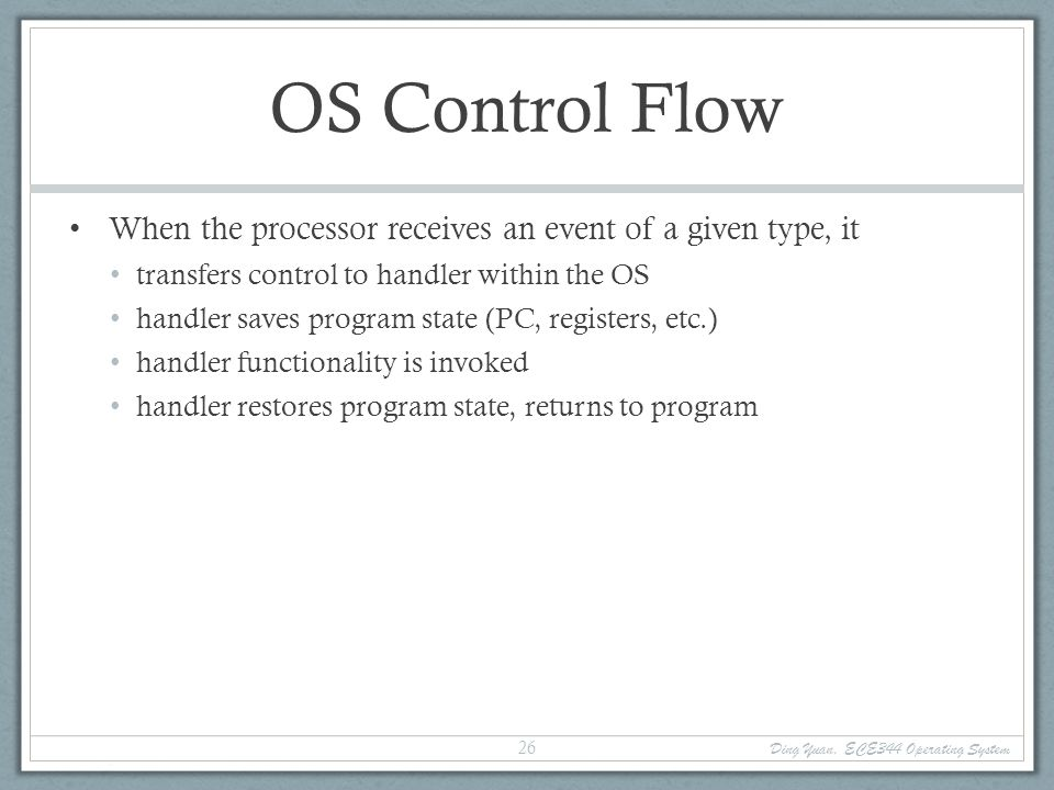 OS Control Flow When the processor receives an event of a given type, it. transfers control to handler within the OS.