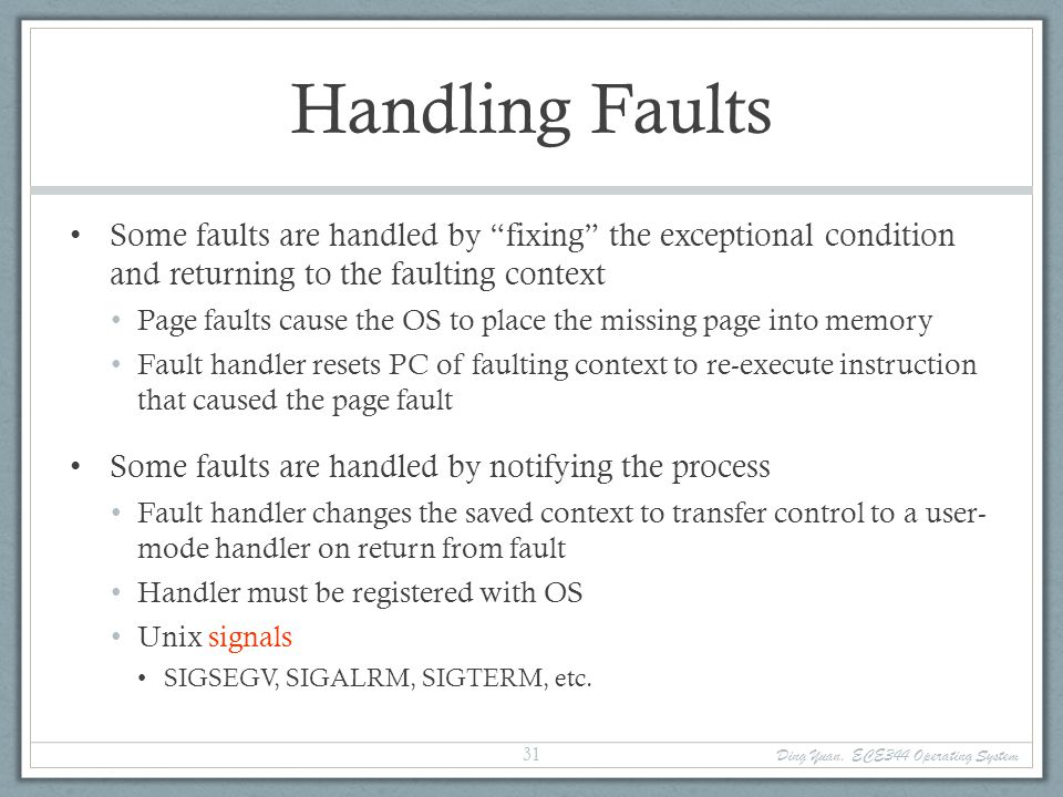 Handling Faults Some faults are handled by fixing the exceptional condition and returning to the faulting context.