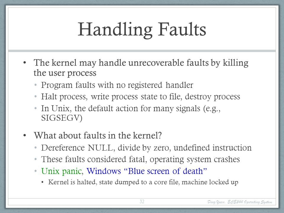 Handling Faults The kernel may handle unrecoverable faults by killing the user process. Program faults with no registered handler.