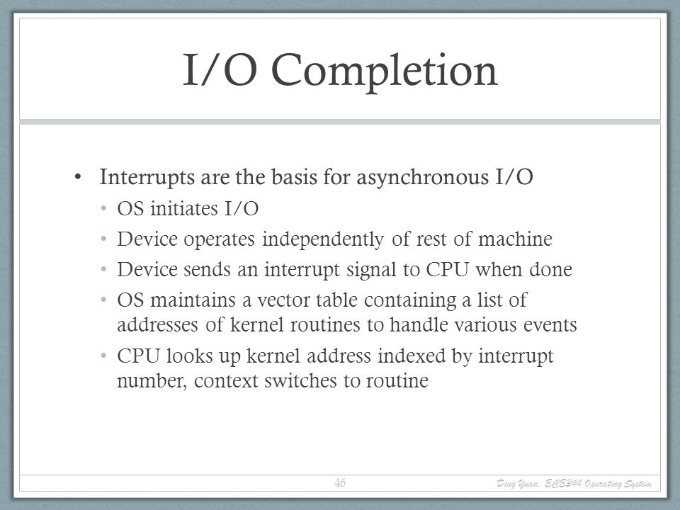 I/O Completion Interrupts are the basis for asynchronous I/O