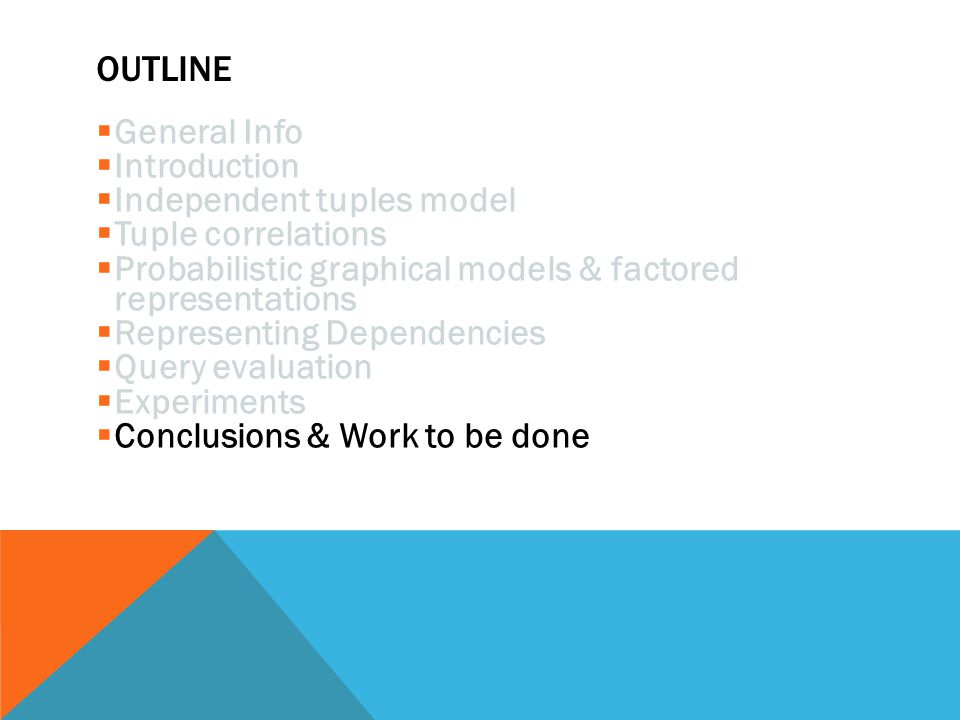 outline General Info Introduction Independent tuples model