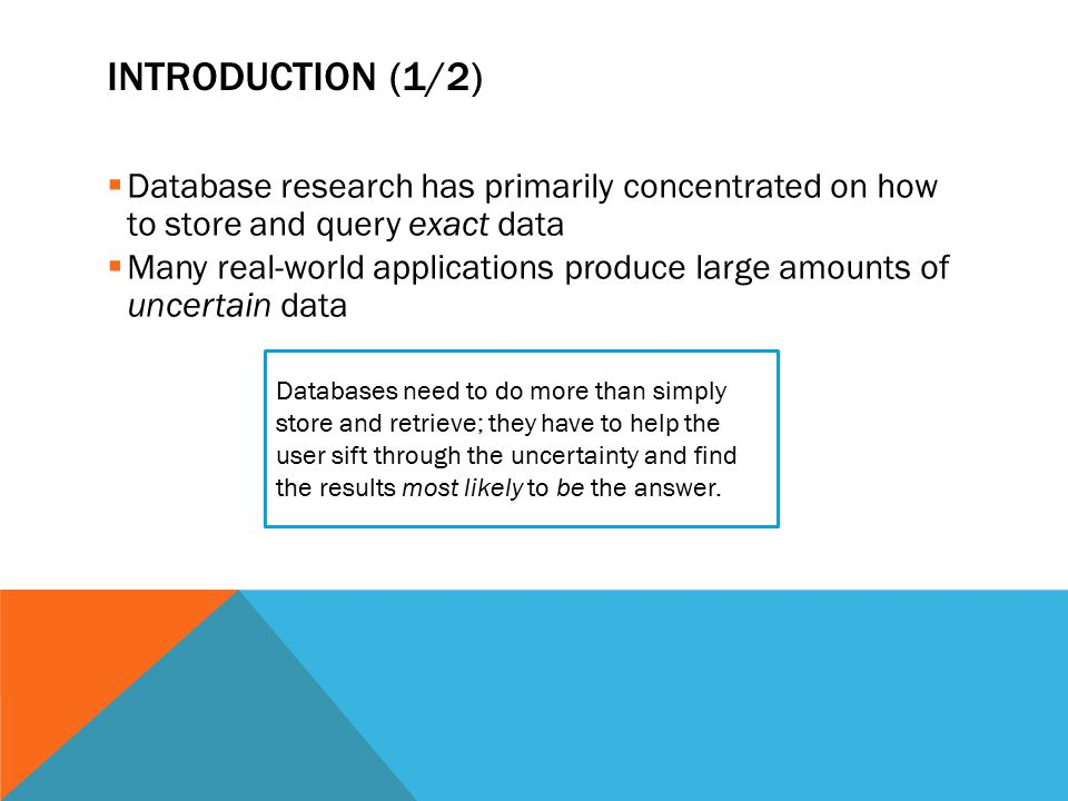 Introduction (1/2) Database research has primarily concentrated on how to store and query exact data.