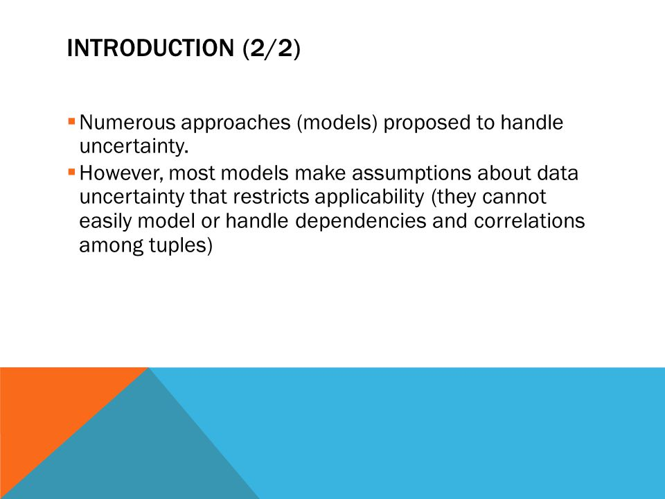 Introduction (2/2) Numerous approaches (models) proposed to handle uncertainty.