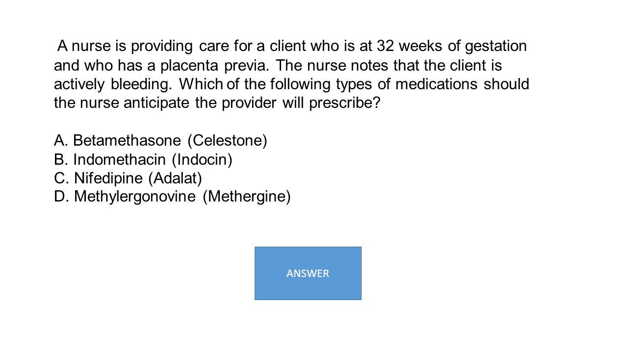 A. Betamethasone (Celestone) B. Indomethacin (Indocin)