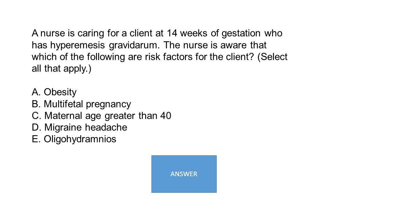 B. Multifetal pregnancy C. Maternal age greater than 40