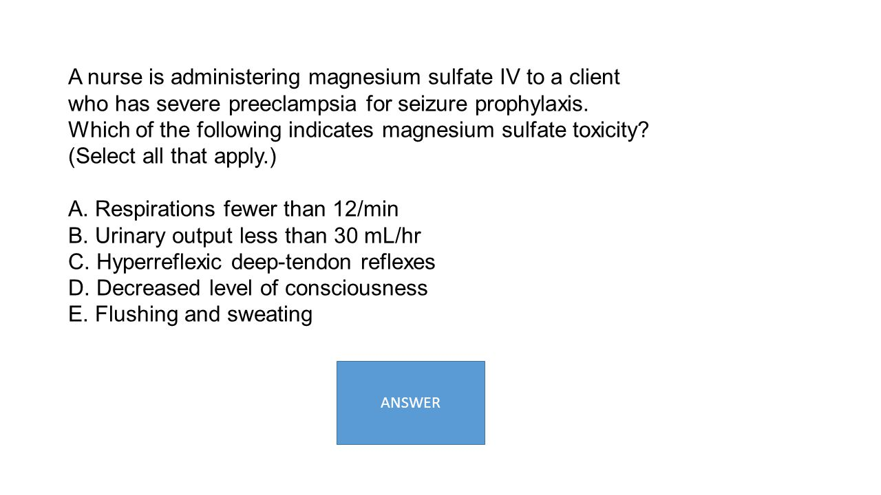A. Respirations fewer than 12/min B. Urinary output less than 30 mL/hr
