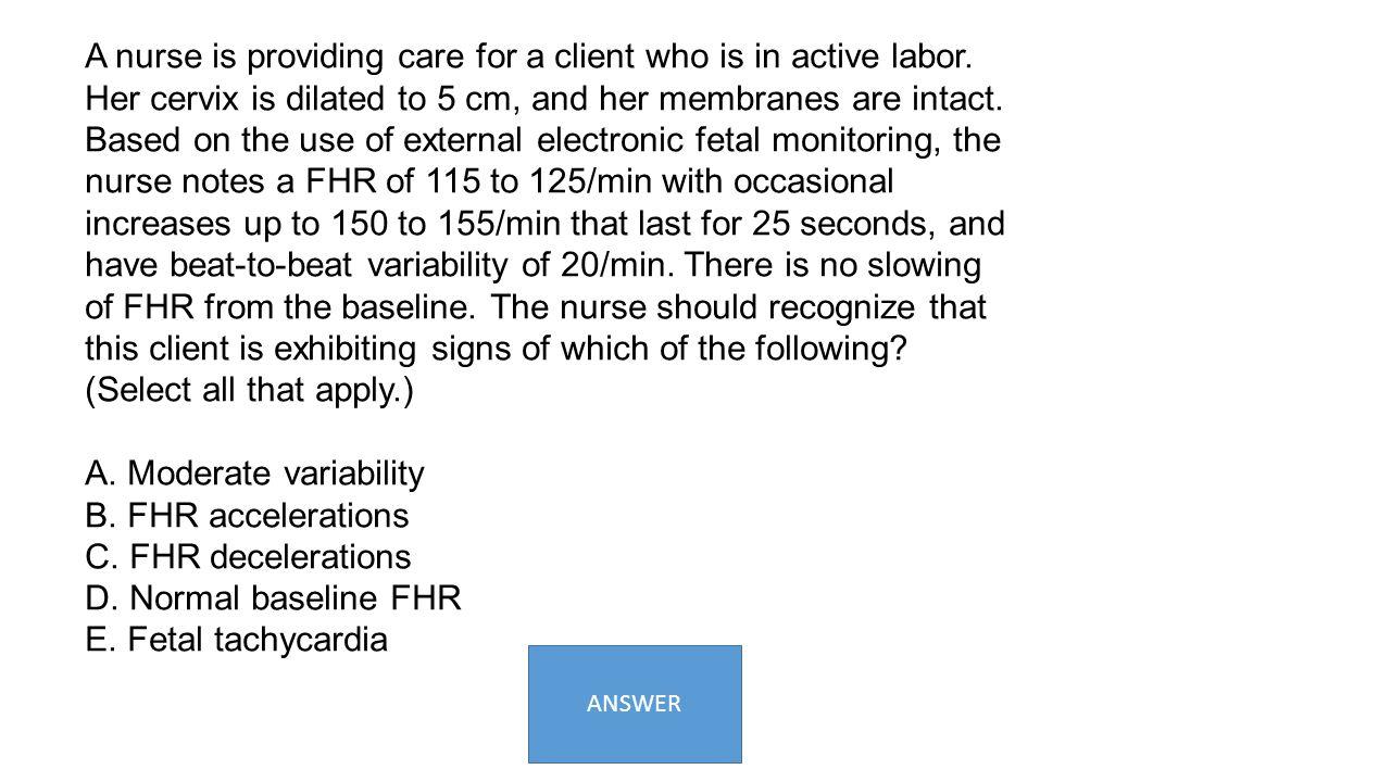 A. Moderate variability B. FHR accelerations C. FHR decelerations