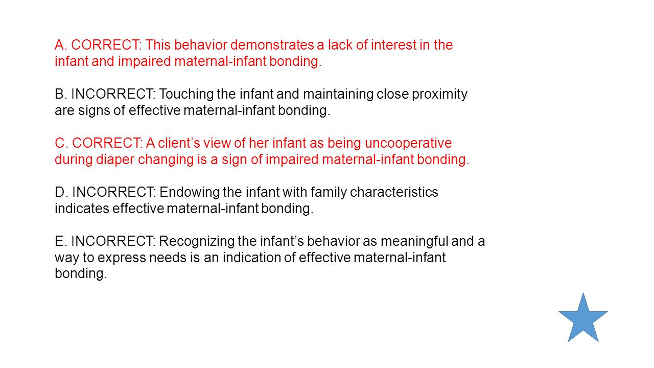 A. CORRECT: This behavior demonstrates a lack of interest in the infant and impaired maternal‑infant bonding.