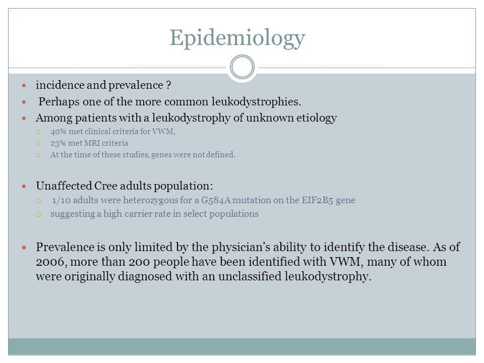 Epidemiology incidence and prevalence Perhaps one of the more common leukodystrophies. Among patients with a leukodystrophy of unknown etiology.