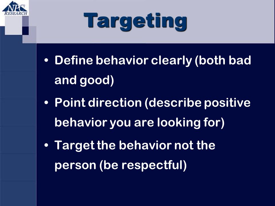 Targeting Define behavior clearly (both bad and good)