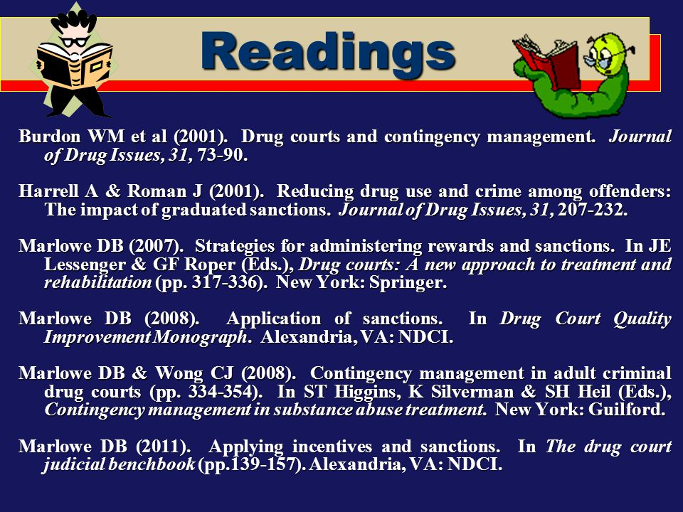 Readings Burdon WM et al (2001). Drug courts and contingency management. Journal of Drug Issues, 31, 73-90.