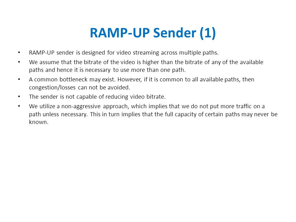 RAMP-UP Sender (1) RAMP-UP sender is designed for video streaming across multiple paths.