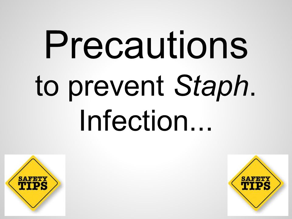 to prevent Staph. Infection...