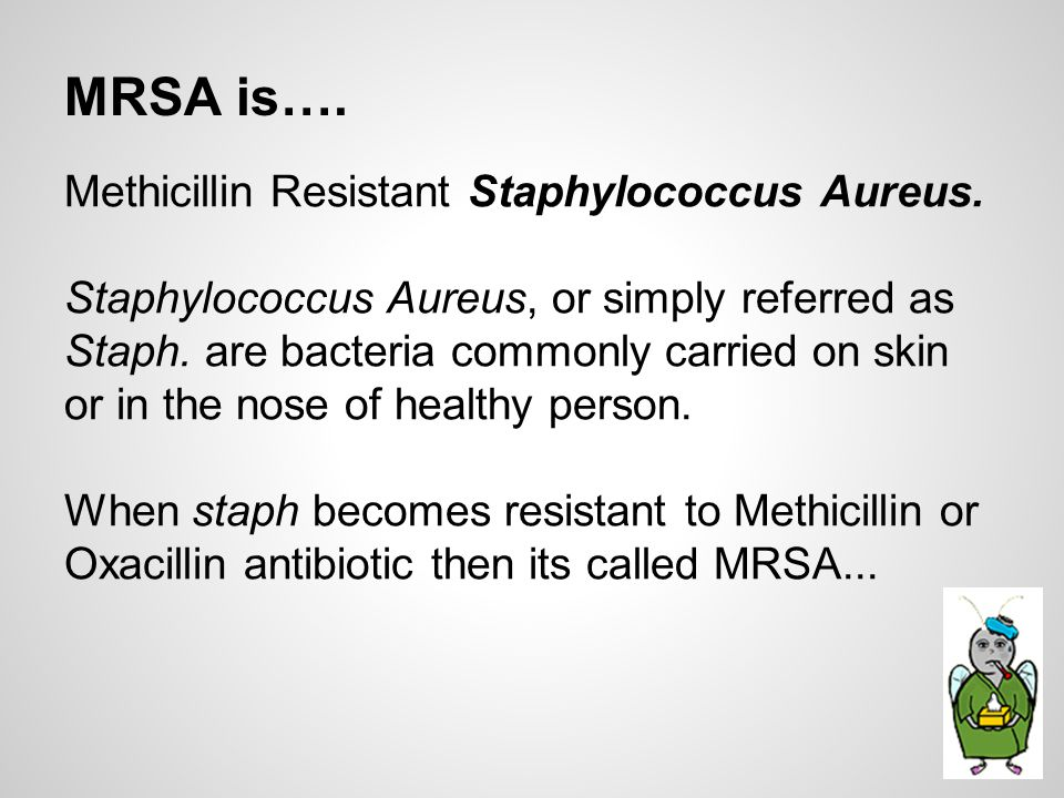 MRSA is…. Methicillin Resistant Staphylococcus Aureus.