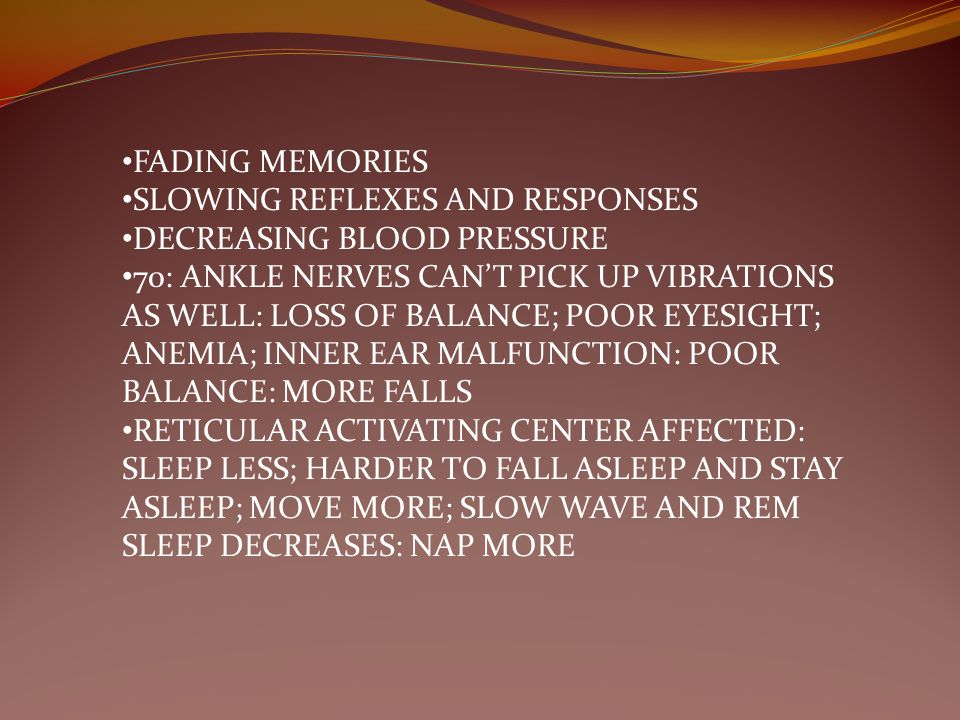 FADING MEMORIES SLOWING REFLEXES AND RESPONSES. DECREASING BLOOD PRESSURE.