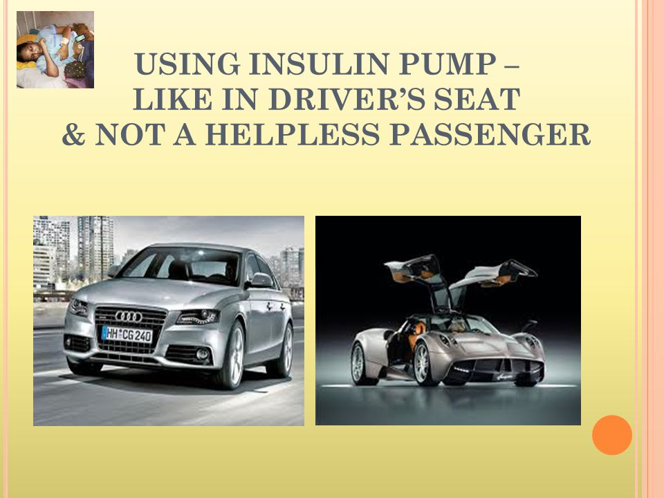 USING INSULIN PUMP – LIKE IN DRIVER'S SEAT & NOT A HELPLESS PASSENGER