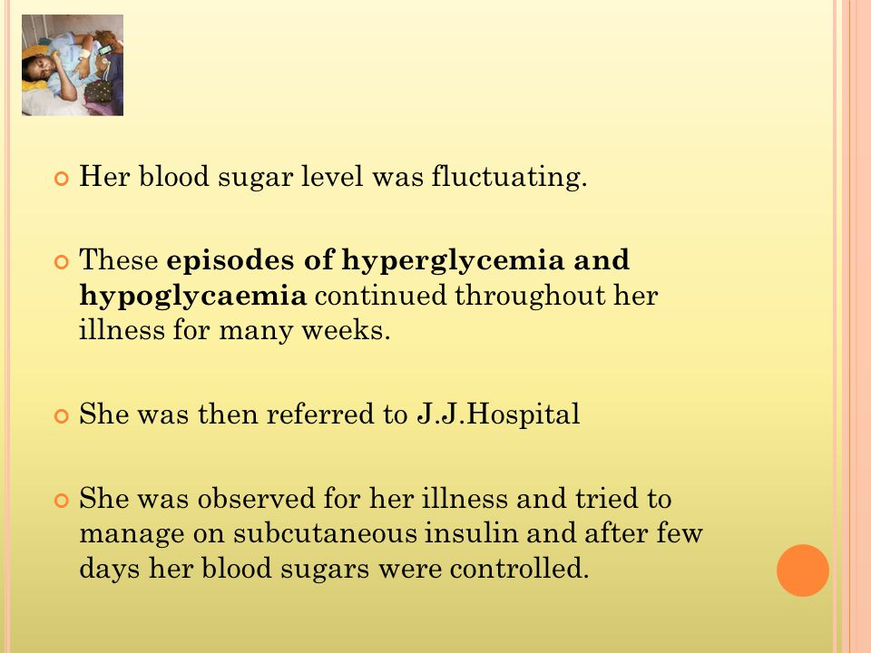 Her blood sugar level was fluctuating.