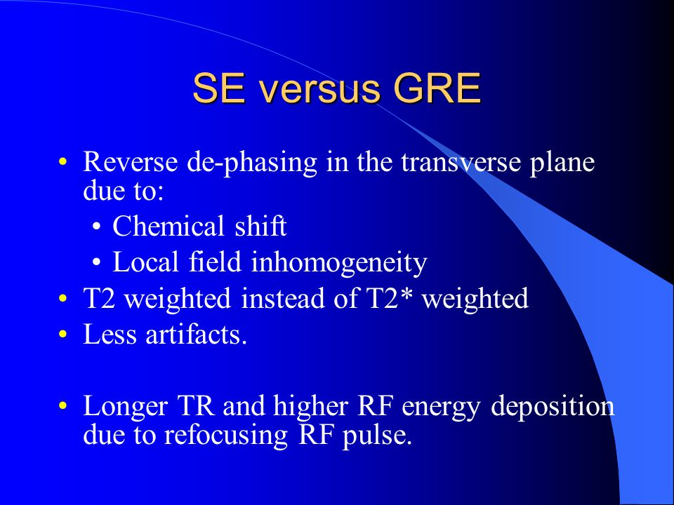 SE versus GRE Reverse de-phasing in the transverse plane due to: