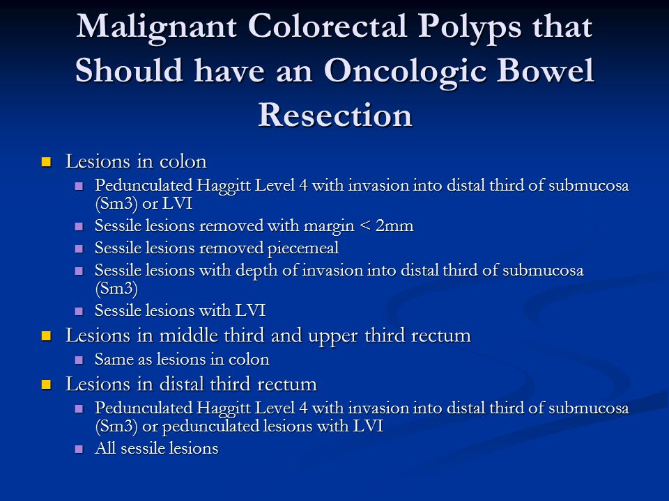Malignant Colorectal Polyps that Should have an Oncologic Bowel Resection
