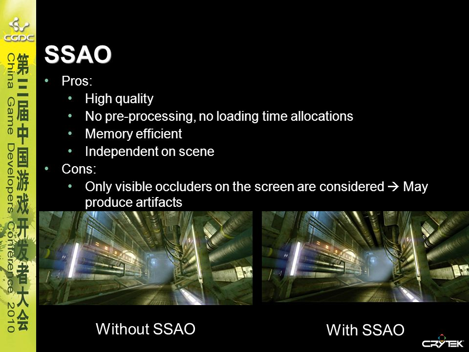 SSAO Without SSAO With SSAO Pros: High quality