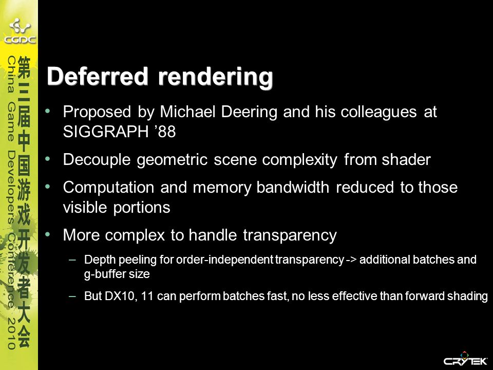 Deferred rendering Proposed by Michael Deering and his colleagues at SIGGRAPH '88. Decouple geometric scene complexity from shader.