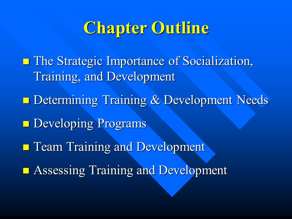 Chapter Outline The Strategic Importance of Socialization, Training, and Development. Determining Training & Development Needs.