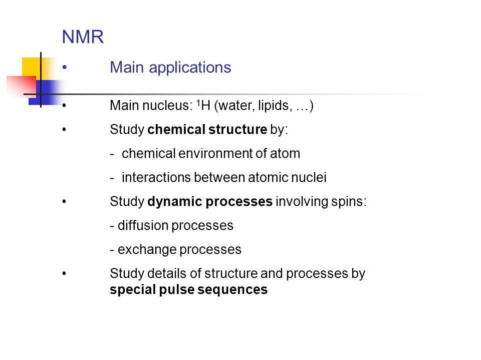 NMR Main applications Main nucleus: 1H (water, lipids, …)