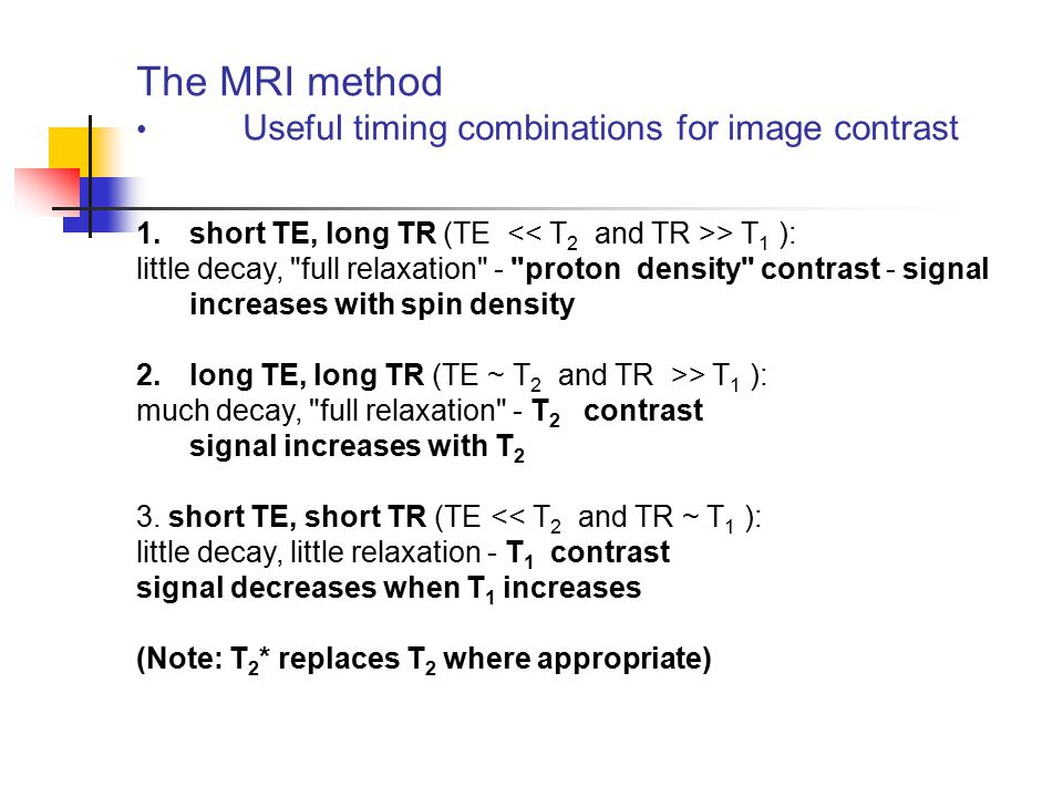 The MRI method Useful timing combinations for image contrast