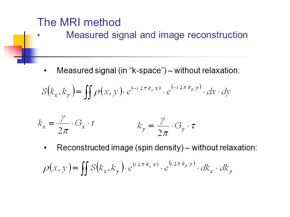 The MRI method Measured signal and image reconstruction