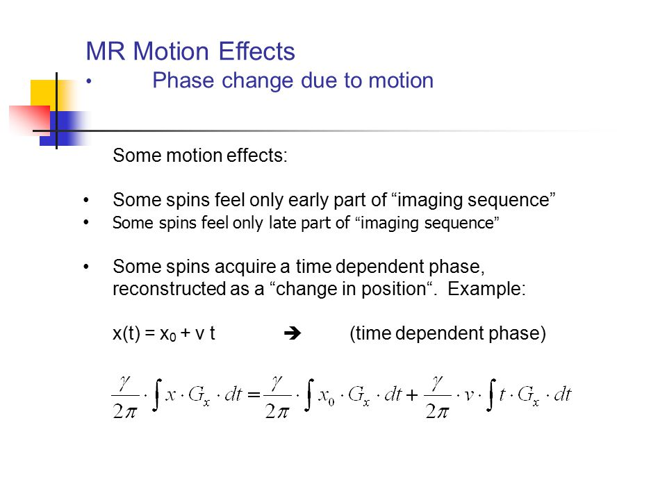 MR Motion Effects Phase change due to motion Some motion effects: