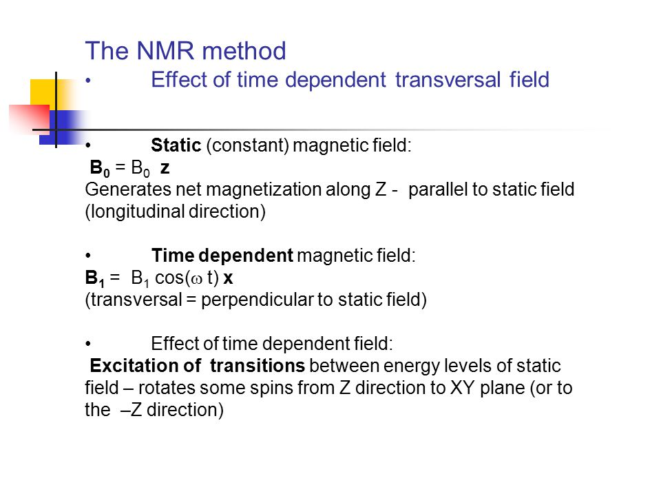 The NMR method Effect of time dependent transversal field
