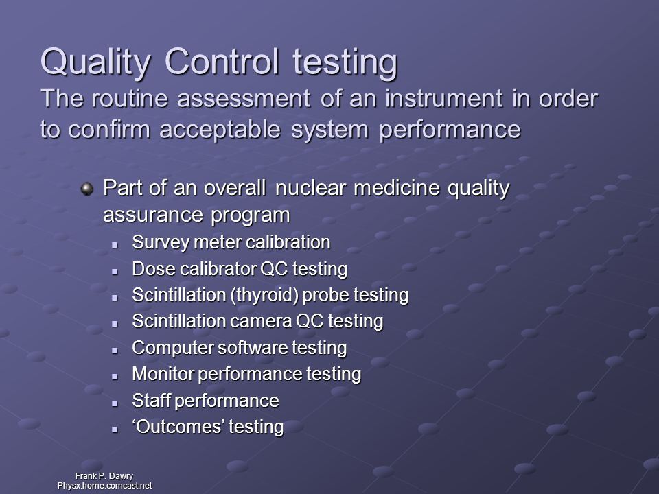Quality Control testing The routine assessment of an instrument in order to confirm acceptable system performance
