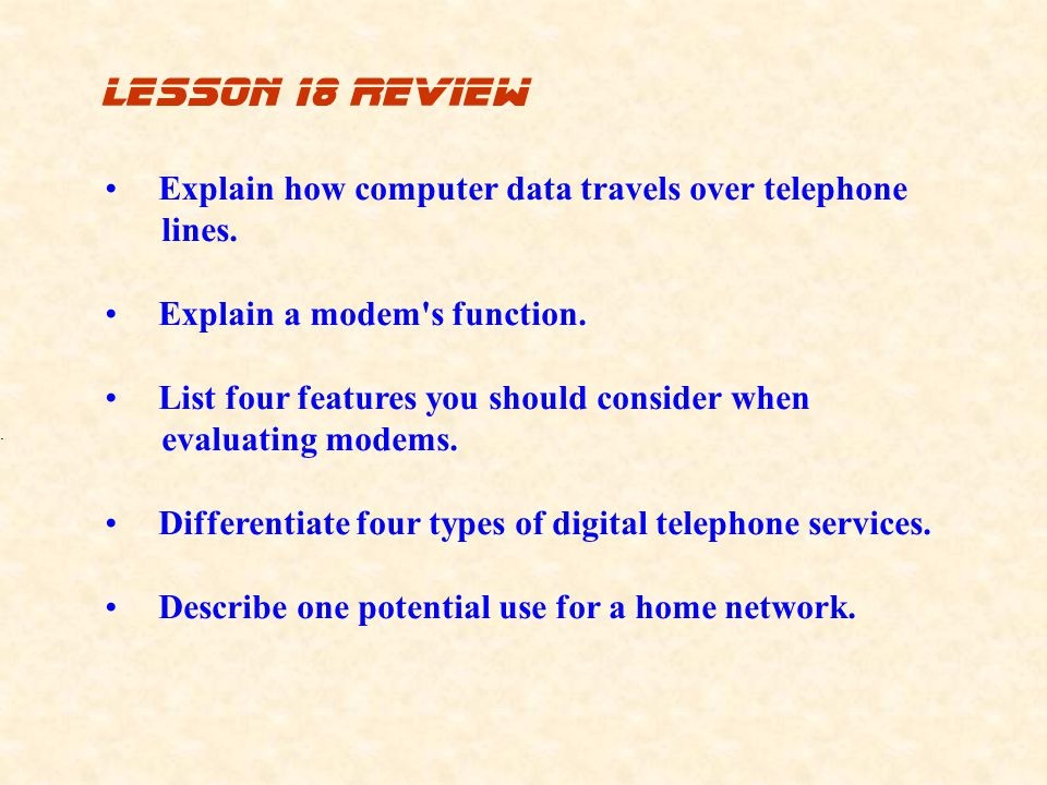 lesson 18 review Explain how computer data travels over telephone lines. Explain a modem s function.