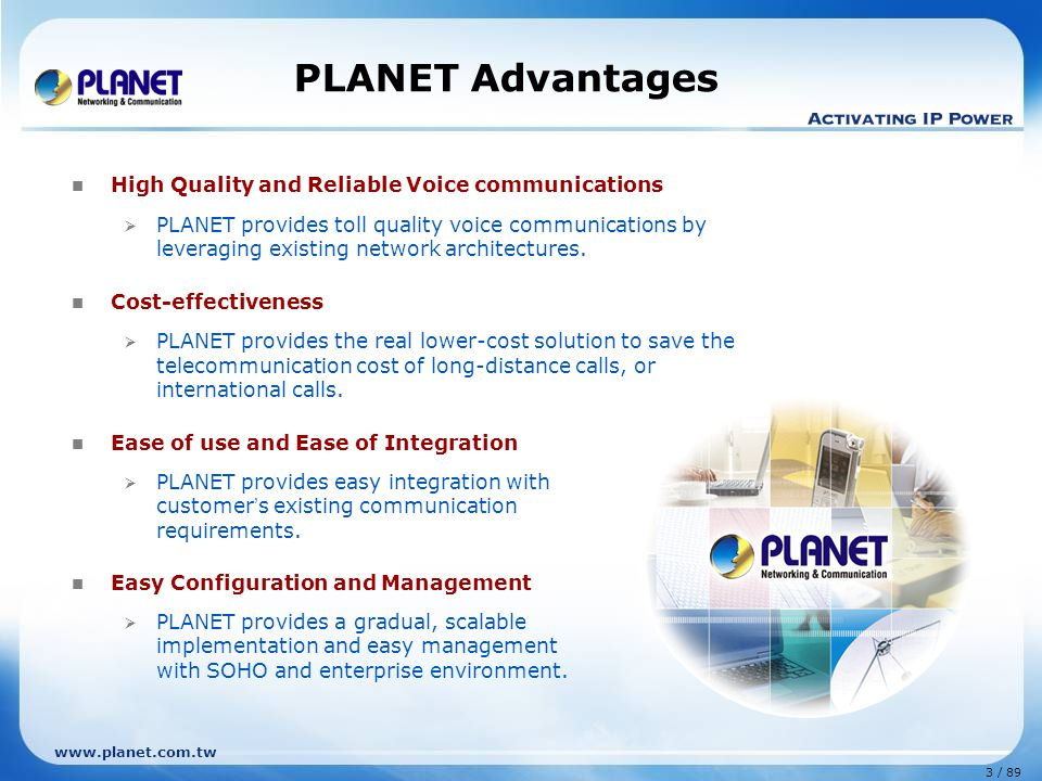 PLANET Advantages High Quality and Reliable Voice communications