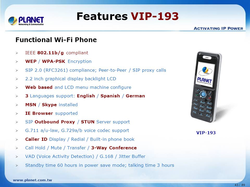 Features VIP-193 Functional Wi-Fi Phone IEEE 802.11b/g compliant