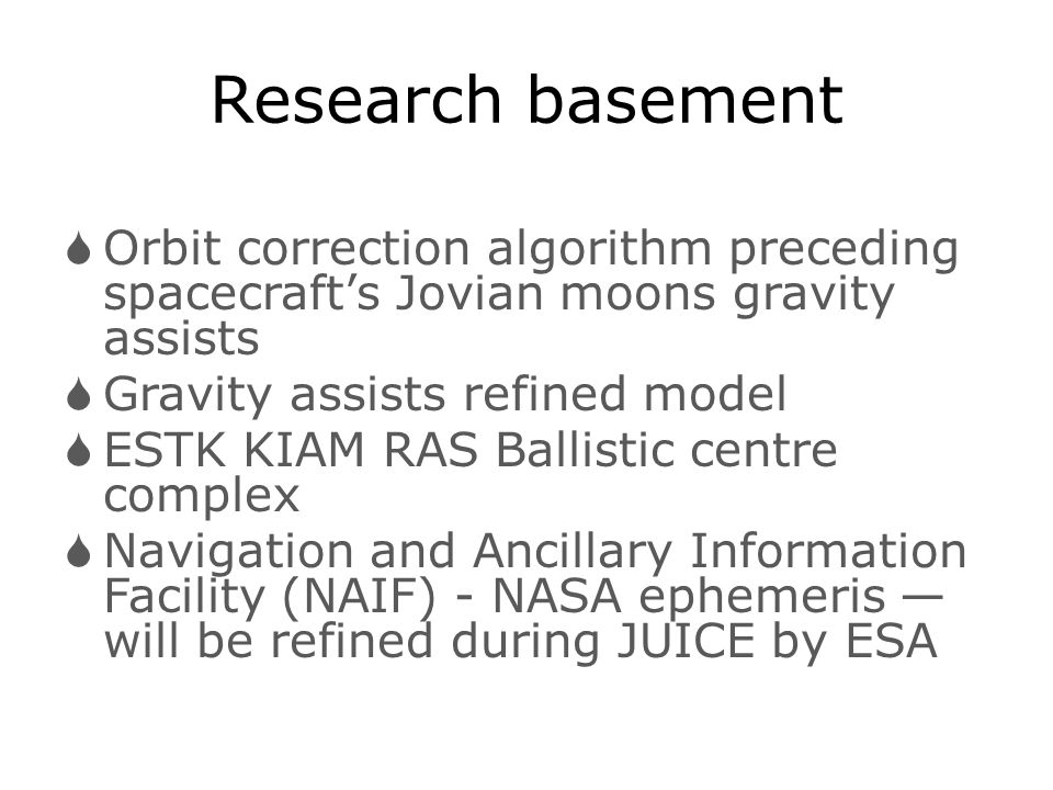 Research basement Orbit correction algorithm preceding spacecraft's Jovian moons gravity assists. Gravity assists refined model.