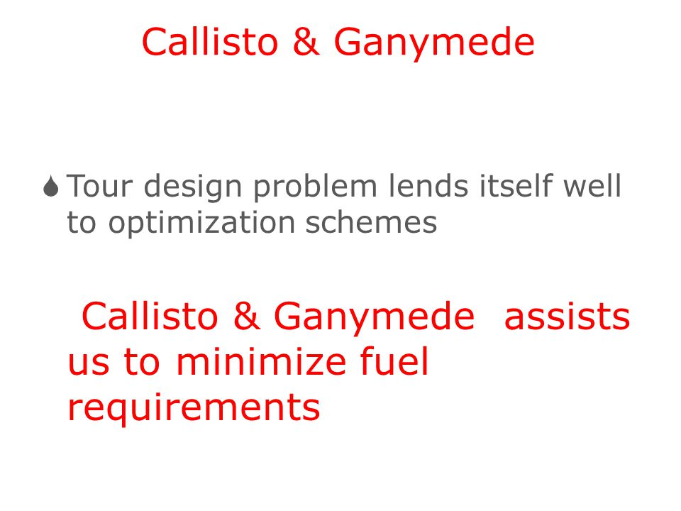 Callisto & Ganymede assists us to minimize fuel requirements
