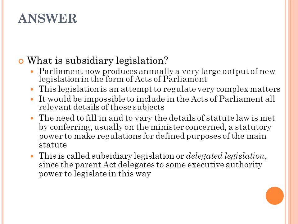ANSWER What is subsidiary legislation