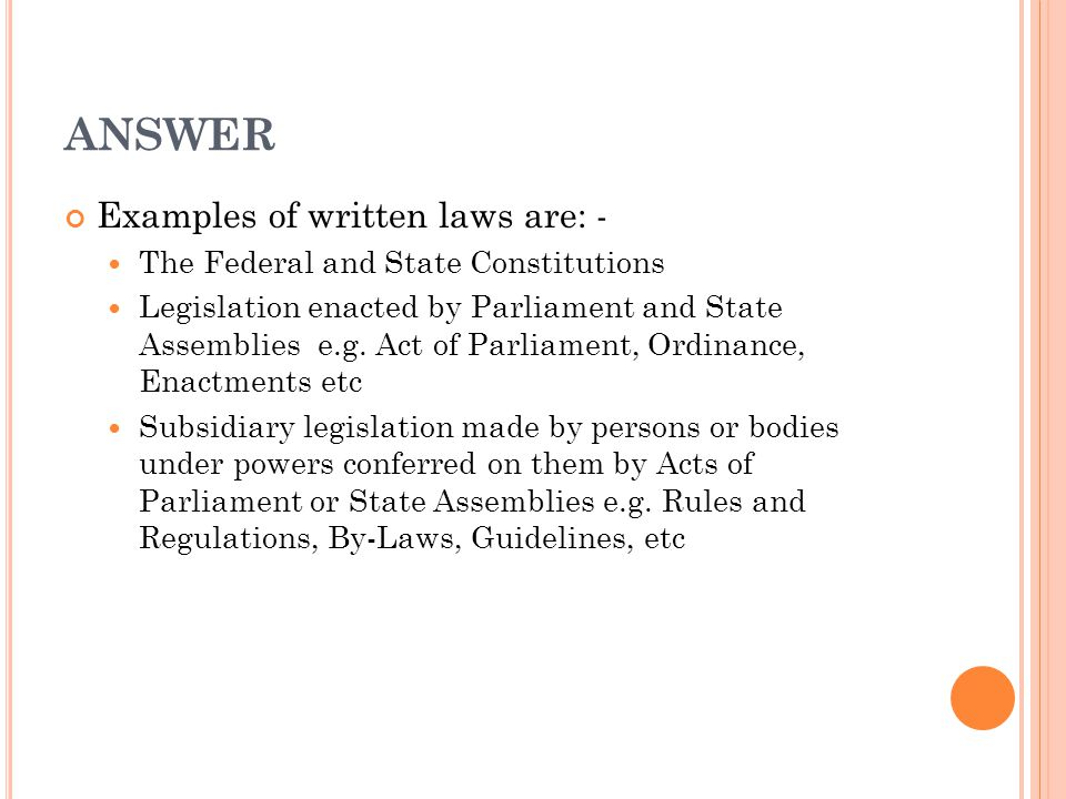 ANSWER Examples of written laws are: -
