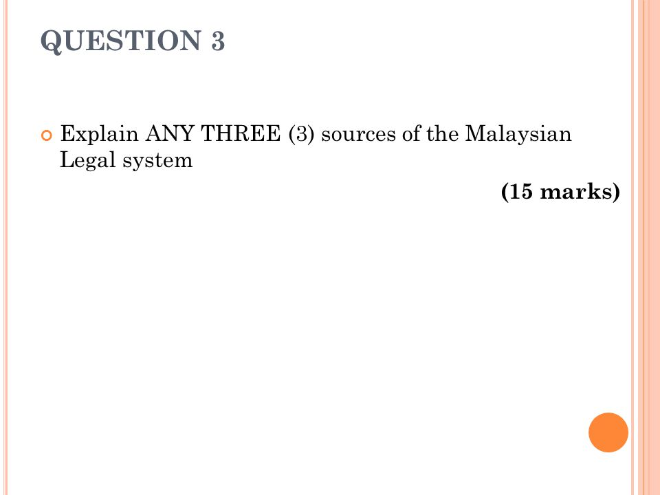 QUESTION 3 Explain ANY THREE (3) sources of the Malaysian Legal system