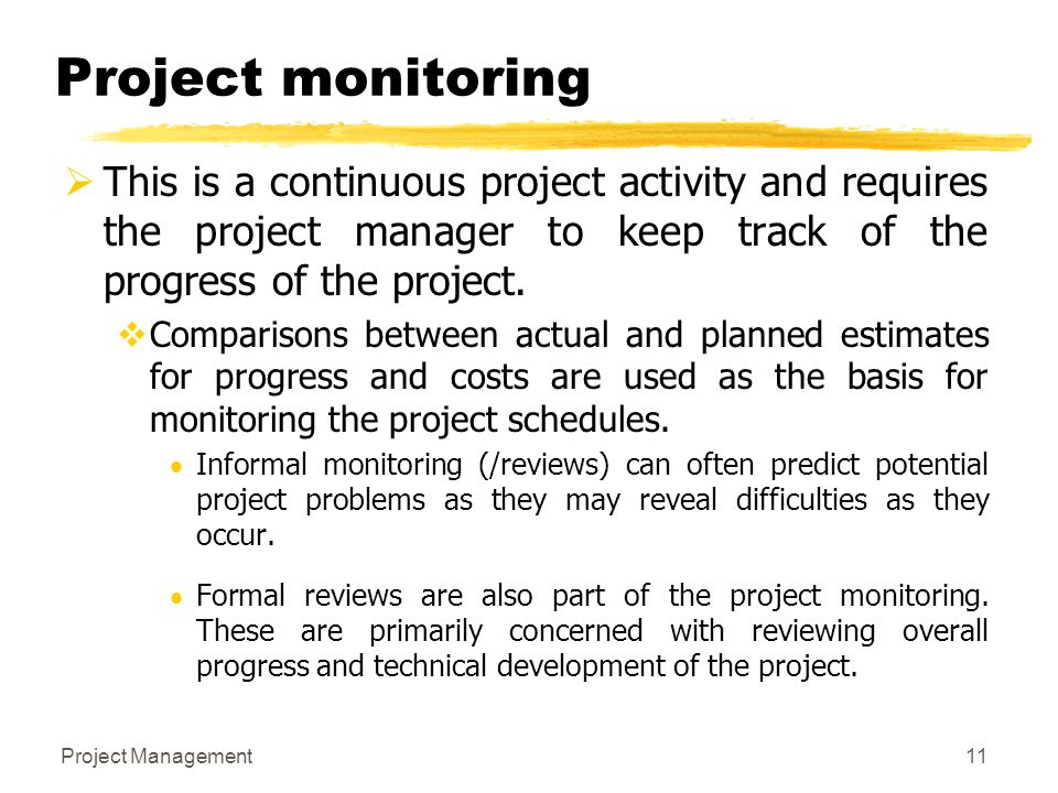 Project monitoring This is a continuous project activity and requires the project manager to keep track of the progress of the project.