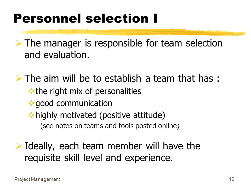 Personnel selection I The manager is responsible for team selection and evaluation. The aim will be to establish a team that has :