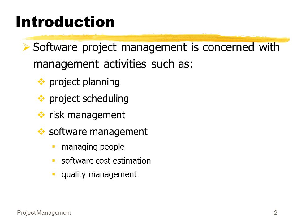 Introduction Software project management is concerned with management activities such as: project planning.