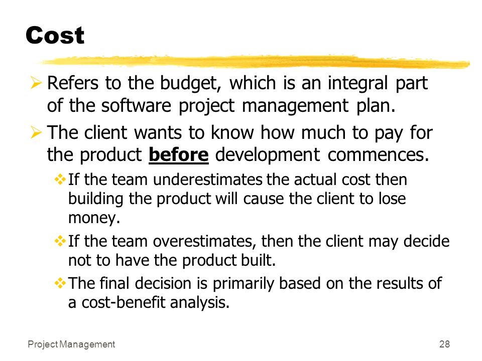 Cost Refers to the budget, which is an integral part of the software project management plan.