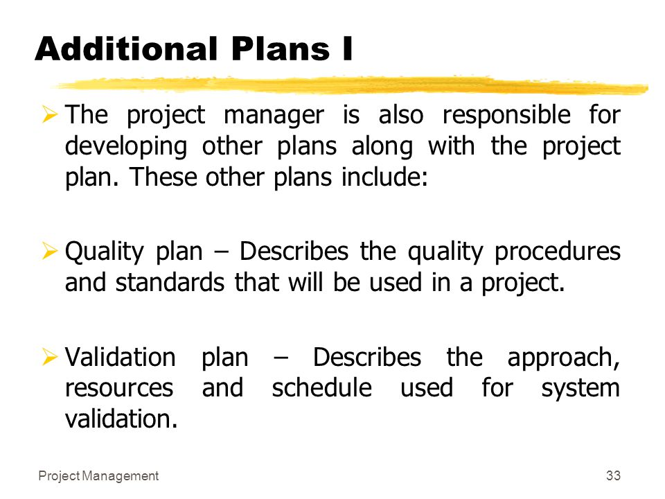 Additional Plans I The project manager is also responsible for developing other plans along with the project plan. These other plans include: