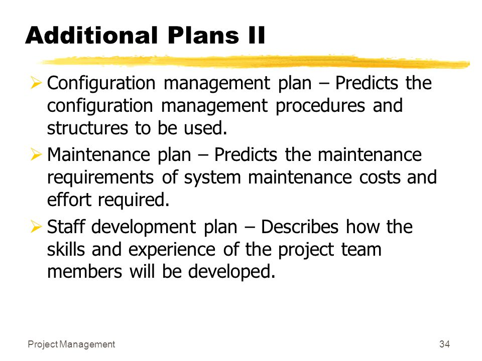 Additional Plans II Configuration management plan – Predicts the configuration management procedures and structures to be used.