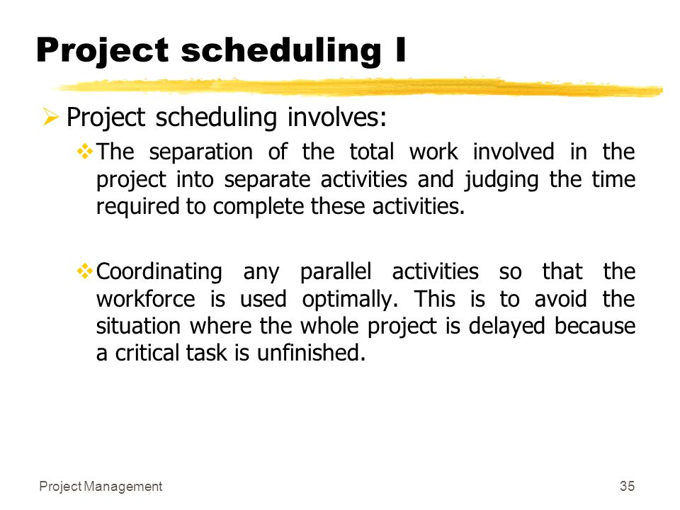 Project scheduling I Project scheduling involves: