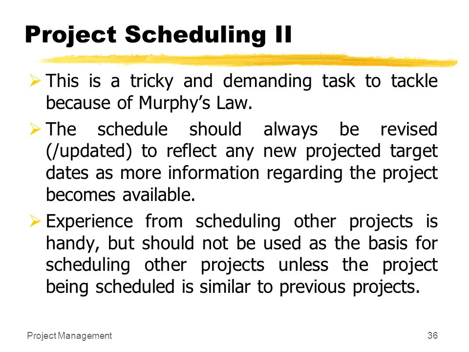 Project Scheduling II This is a tricky and demanding task to tackle because of Murphy's Law.