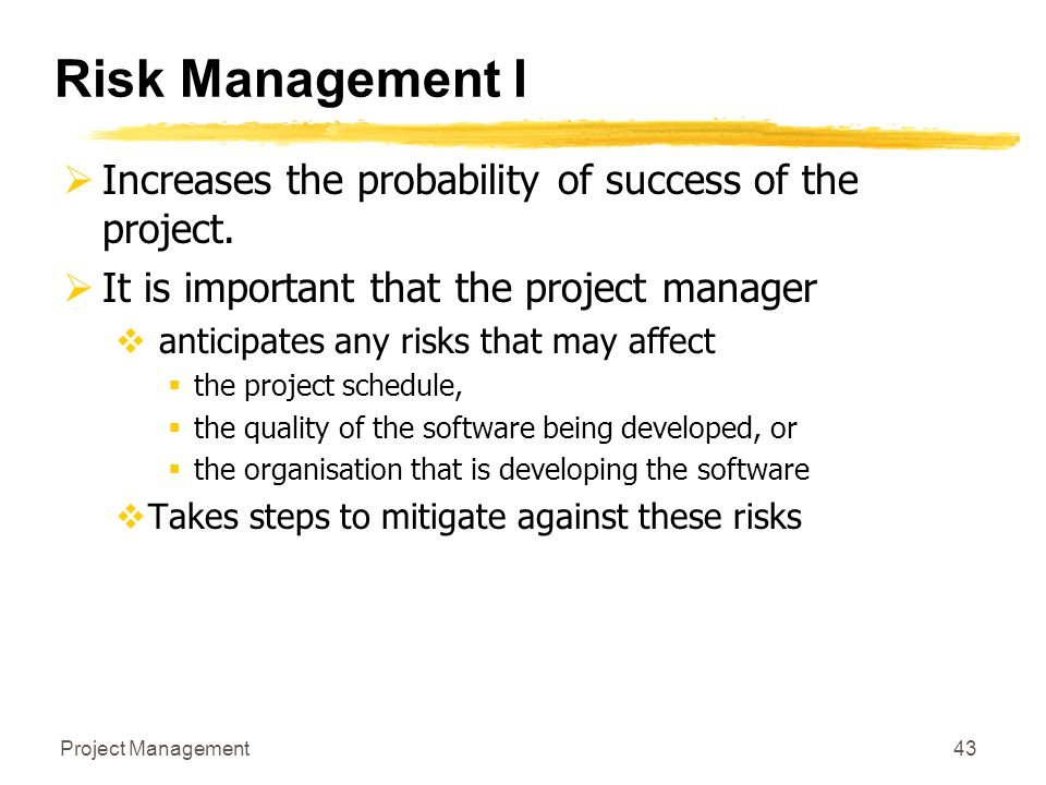 Risk Management I Increases the probability of success of the project.